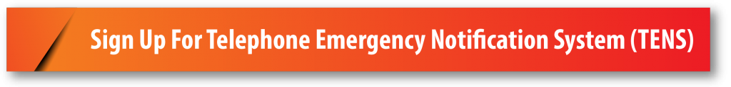 Sign Up For Telephone Emergency Notification System (TENS)