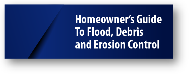 Homeowner's Guide To Flood, Debris and Erosion Control